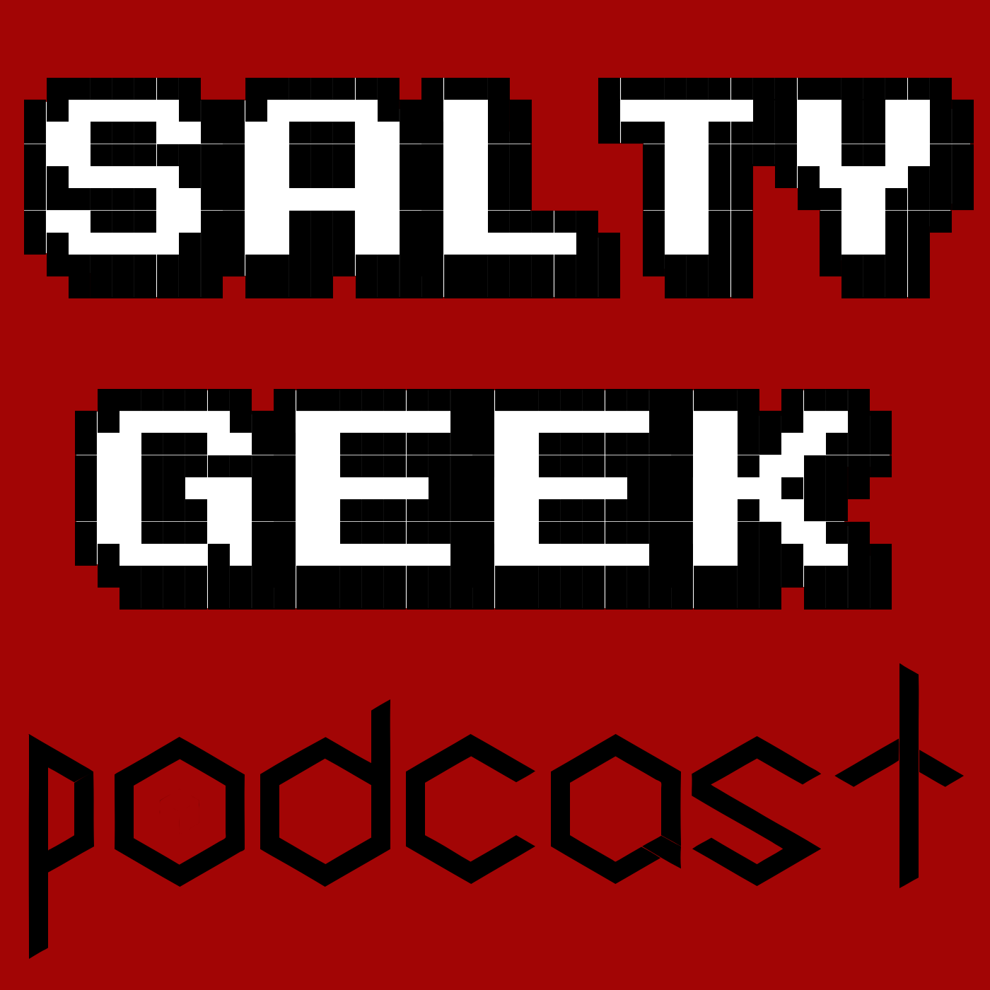 The Salty Geek Podcast